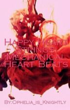 Happy Heart Strings, Mechanical Heart Beats by Ophelia_is_Knightly