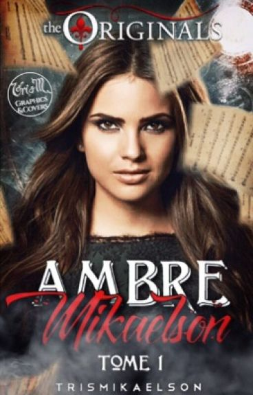 Ambre Mikaelson tome 1 [TERMINER]