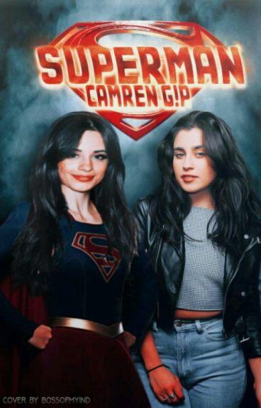 SUPERMAN ||CAMREN G!P||