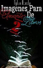 Imágenes para Amantes de Los Libros 2 by AylenAcosta