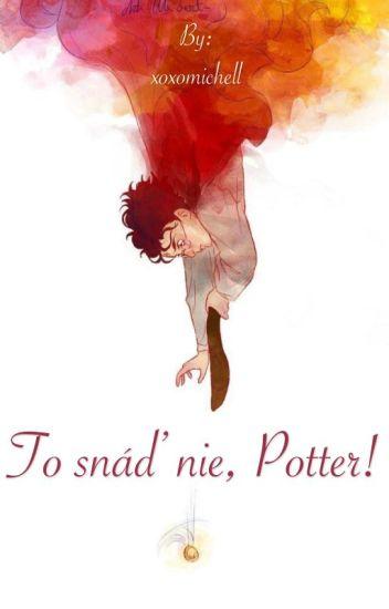 To snáď nie, Potter!
