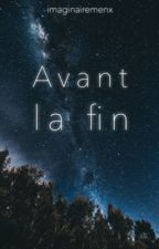 Avant la fin by imaginairemenx