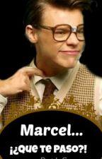 Querido Marcel... ¿¡Que te paso!? [TERMINADA] by danielacarrasco13