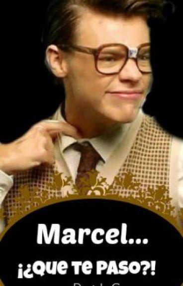 Querido Marcel... ¿¡Que te paso!? [TERMINADA]