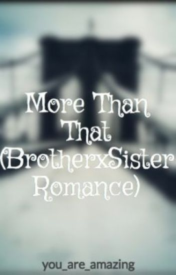 More Than That (BrotherxSister Romance)