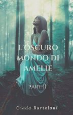 L'oscuro mondo di Amelie 2 (Wattys 2017) by giadawrites