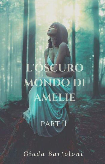 L'oscuro mondo di Amelie II (#Wattys2017)