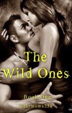 The Wild Ones (Book One) by bearmama256
