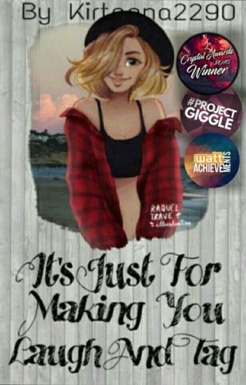 Its Just For Making You Laugh & Tag (Project Giggles) (Wattys2017)