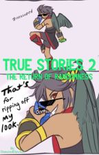 True Stories 2: The Return of Randomness by DancerofDawn21