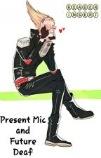 Present Mic And Future Deaf by PresentMic