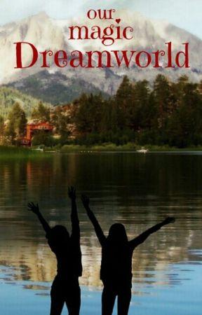 our magic Dreamworld by 007Paula