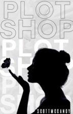 Plot Shop ↠ OPEN by scottmccandy