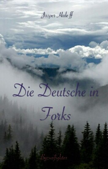 Die Deutsche in Forks (Twilight, Jasper Ff)
