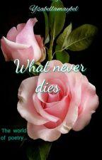 What Never Dies by Ysabellamaybel