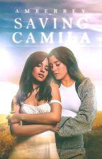 Saving Camila | Fanfic Camren by amberbey
