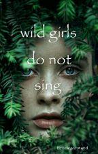 Wild Girls Do Not Sing by beingcaptured