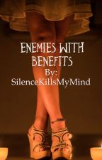 Enemies With Benefits (ON HOLD) by SilenceKillsMyMind