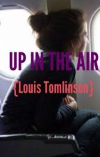 Up In The Air : A Louis Tomlinson fan fiction by infiniteereader