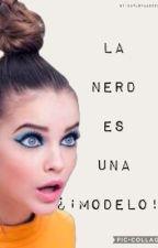 La Nerd Es Una ¿¡MODELO!? by Alexa_ZT