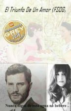 El Triunfó De Un Amor (FSOG) #PremiosObsesionGrey2018 by Mely__aguirre