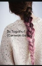 Be Together (Cameron Dallas)  by TinalsTheQueen
