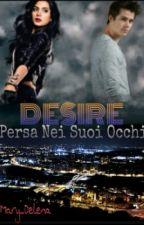 DESIRE~ Persa Nei Suoi Occhi [#Wattys2016] by Mary_Delena