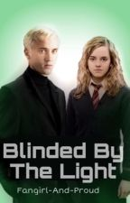 Dramione- Blinded By The Light by Fangirl-And-Proud