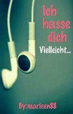 Ich Hasse Dich   Vielleicht... by marleen88