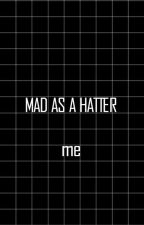 Mad as a Hatter- {Me} by psychaelin