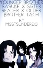 Younger brother Sasuke x sister reader x older brother Itachi by misstsundere101
