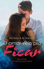 O Amor Veio Pra Ficar -Spin Off de Em Guerra Com o Amor  by ALINECARLA