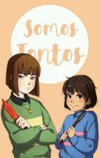 ¡Somos Tontos!(By:Charisk)#Wattys2017 by -ReiChi-