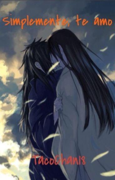 Simplemente, te amo - TERMINADA - (Hashirama x Madara)