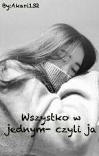 Wszystko w jednym- czyli Ja by Akari132