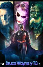 Bruce Wayne Y Tú by mariferlafuria