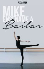 Mike Enseñame A Bailar© by PizzaGirlk