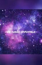 Un Sueño Imposible by Soy_Jen_Ledger