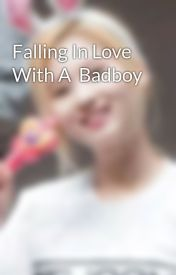 Falling In Love With A  Badboy by Desirable_Sana