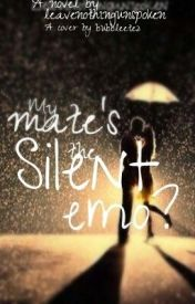 My Mate's the Silent Emo? by _aaayeshaaa_