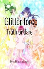 Glitter force truth or dare! by bluedogs5