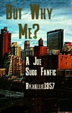 But Why Me? (A Joe Sugg Fanfic) by hallie1357