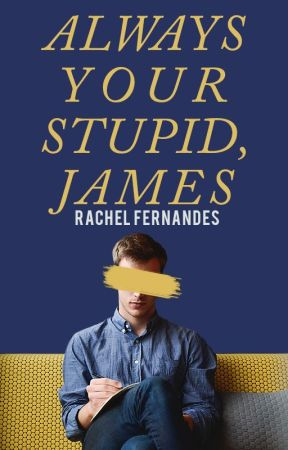 Always Your Stupid, James | ✓ by rayfern