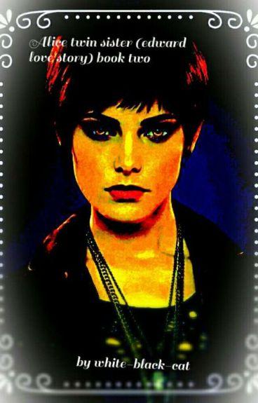 Alice Cullen Twin Sister Book 2 (Edward Cullen love story