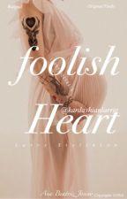 foolish Heart by kardashianlarrie