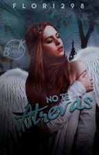 NO TE ATREVAS  by flor1298