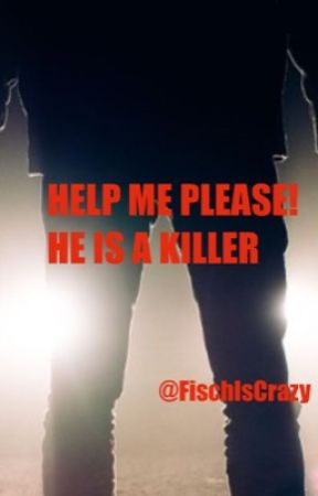Help me please! He is a killer!  by FischIsCrazy