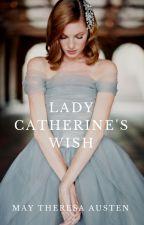 Lady Catherine's Wish by MayAusten23