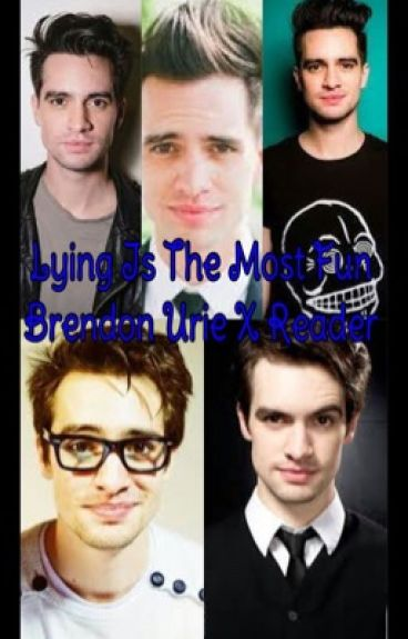 Lying Is The Most Fun (Brendon Urie x Reader)