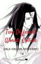 Two Different Worlds Collide (Neji Hyuuga Fanfiction) by shitorina